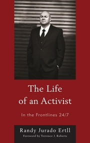 The Life of an Activist - In the Frontlines 24/7 ebook by Randy Jurado Ertll