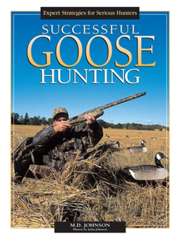 Successful Goose Hunting ebook by M.D. Johnson