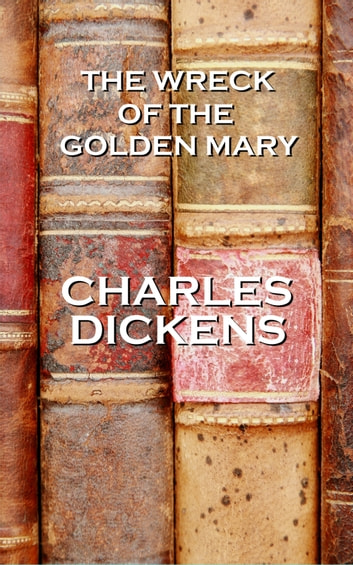 The Wreck Of The Golden Mary, By Charles Dickens ebook by Charles Dickens
