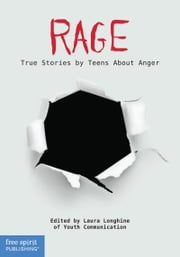 Rage - True Stories by Teens About Anger ebook by Youth Communication,Laura Longhine