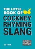 Little Book of Cockney Rhyming Slang ebook by Sid Finch