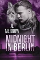 Midnight in Berlin ebook by JL Merrow