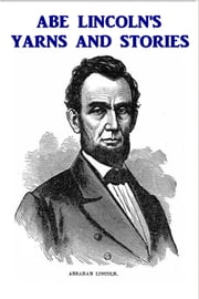 """Abe"" Lincoln's Uarns and Stories ebook by Alexander McClure"