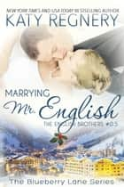 Marrying Mr. English, The English Brothers #0.5 - The English Brothers, #0.5 ebook by Katy Regnery