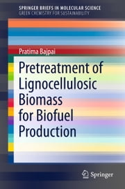 Pretreatment of Lignocellulosic Biomass for Biofuel Production ebook by Pratima Bajpai