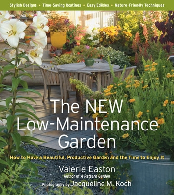 The New Low-Maintenance Garden - How to Have a Beautiful, Productive Garden and the Time to Enjoy It ebook by Valerie Easton,Jacqueline Knox,Jacqueline M. Koch