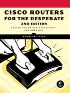 Cisco Routers for the Desperate, 2nd Edition - Router Management, the Easy Way ebook by Michael W. Lucas