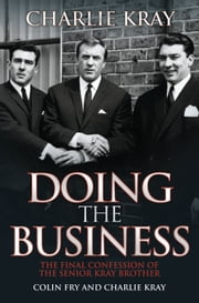 Doing the Business - The Final Confession of the Senior Kray Brother ebook by Charlie Kray,Colin Fry