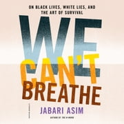 We Can't Breathe - On Black Lives, White Lies, And The Art Of Survival audiobook by Jabari Asim
