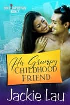 His Grumpy Childhood Friend ebook by
