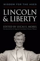 Lincoln and Liberty - Wisdom for the Ages ebook by Lucas E. Morel, Clarence Thomas