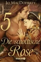 Die schottische Rose 5 - Serial Teil 5 ebook by Jo MacDoherty