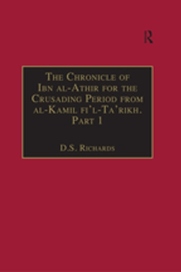 The Chronicle of Ibn al-Athir for the Crusading Period from al-Kamil fi'l-Ta'rikh. Part 1 - The Years 491–541/1097–1146: The Coming of the Franks and the Muslim Response ebook by Taylor and Francis