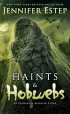 Haints and Hobwebs - An Elemental Assassin Story ebook by Jennifer Estep
