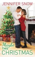Maybe This Christmas ebook by Jennifer Snow