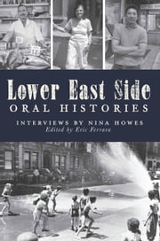Lower East Side Oral Histories ebook by Nina Howes,Eric Ferrara