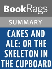 Cakes and Ale: Or the Skeleton in the Cupboard by W. Somerset Maugham Summary & Study Guide ebook by BookRags