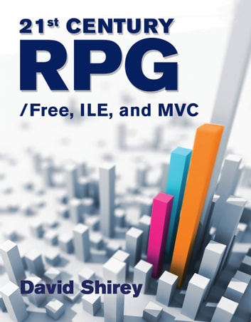 21st Century RPG: /Free, ILE, and MVC ebook by David Shirey