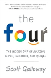 The Four - The Hidden DNA of Amazon, Apple, Facebook, and Google ebook by Scott Galloway