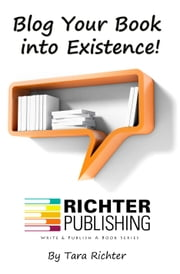 Blog Your Book into Existence! ebook by Tara Richter