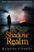 Into the Shadow Realm ebook by Kristina Circelli