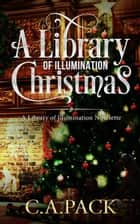 A Library of Illumination Christmas ebook by C. A. Pack