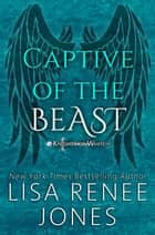 Captive of the Beast - Knights of White, #6 ebook by Lisa Renee Jones