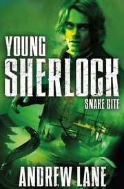 Young Sherlock Holmes 5: Snake Bite ebook by Andrew Lane