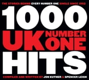 1,000 UK Number One Hits ebook by Jon Kutner, Spencer Leigh