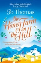 The Honey Farm on the Hill - Escape to Greece where the mountains are bursting with secrets ebook by Jo Thomas