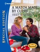 A Match Made by Cupid ebook by Tracy Madison