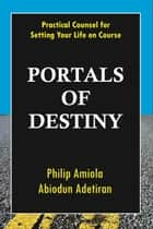 Portals of Destiny: Practical Counsel for Setting Your Life on Course ebook by Philip Amiola