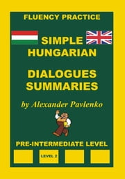 Hungarian-English, Simple Hungarian, Dialogues and Summaries, Pre-Intermediate Level ebook by Alexander Pavlenko