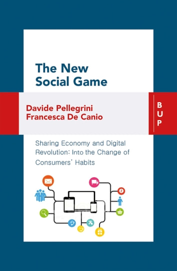 The New Social Game - Sharing Economy and Digital Revolution: Into the Change of Consumers' Habit ebook by Francesca De Canio,Davide Pellegrini