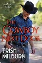 The Cowboy Next Door eBook by Trish Milburn