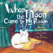 When the Moon Came to My Room ebook by Nancy Giangrasse