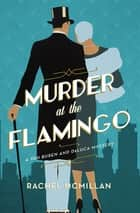 Murder at the Flamingo - A Novel ebook by Rachel McMillan