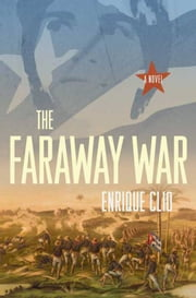 The Faraway War - A Novel ebook by Enrique Clio