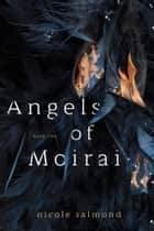 Angels of Moirai (Book One) ebook by Nicole Salmond