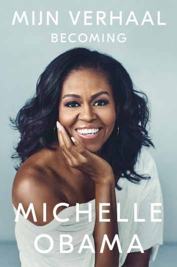 Mijn verhaal - Becoming ebook by Michelle Obama
