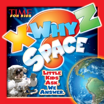 X-WHY-Z Space (A TIME for Kids Book) - Kids Ask. We Answer ebook by Editors of TIME For Kids Magazine