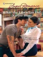 What the Librarian Did ebook by Karina Bliss