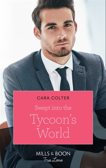 Swept Into The Tycoon's World (Mills & Boon True Love) ebook by Cara Colter