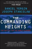 The Commanding Heights - The Battle for the World Economy ebook by Daniel Yergin, Joseph Stanislaw