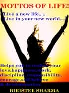 Mottos of Life! (Live a new life…..Live in your new world….Gives you a new resolution in your life)...Helps you to realize your love,happiness,work,discipline,responsibility,courage,self-believe & determination. ebook by Birister Sharma