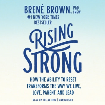 Rising Strong - How the Ability to Reset Transforms the Way We Live, Love, Parent, and Lead audiobook by Brené Brown