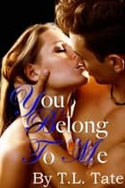 You Belong To Me ebook by T.L. Tate