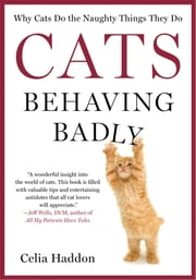 Cats Behaving Badly - Why Cats Do the Naughty Things They Do ebook by Celia Haddon