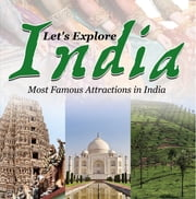 Let's Explore India (Most Famous Attractions in India) - India Travel Guide ebook by Baby Professor