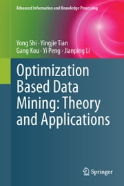 Optimization Based Data Mining: Theory and Applications ebook by Yong Shi,Yingjie Tian,Gang Kou,Yi Peng,Jianping Li